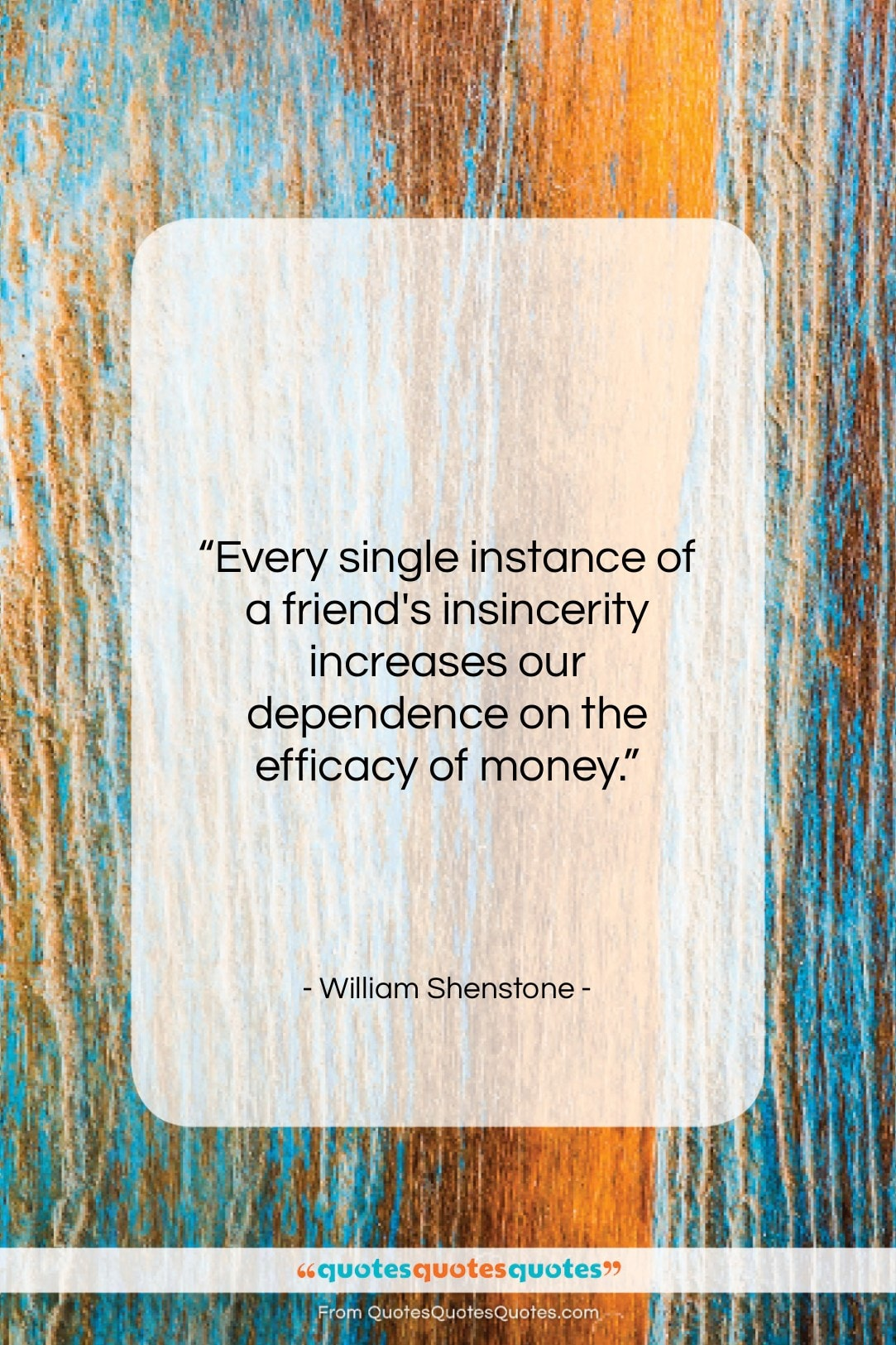 """William Shenstone quote: """"Every single instance of a friend's insincerity…""""- at QuotesQuotesQuotes.com"""