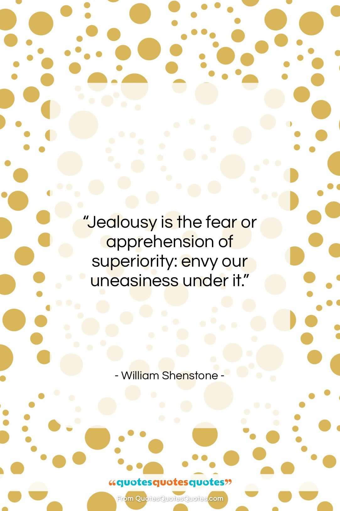"""William Shenstone quote: """"Jealousy is the fear or apprehension of…""""- at QuotesQuotesQuotes.com"""