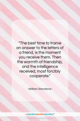 """William Shenstone quote: """"The best time to frame an answer…""""- at QuotesQuotesQuotes.com"""