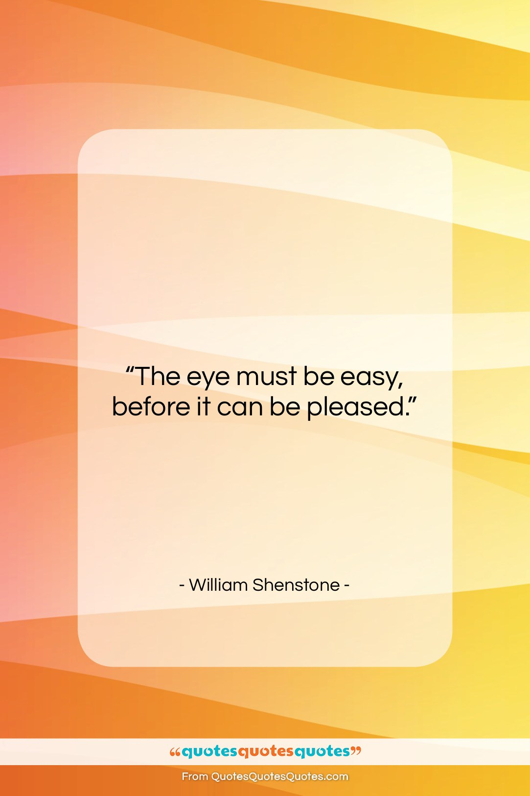"""William Shenstone quote: """"The eye must be easy, before it…""""- at QuotesQuotesQuotes.com"""