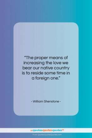 """William Shenstone quote: """"The proper means of increasing the love…""""- at QuotesQuotesQuotes.com"""