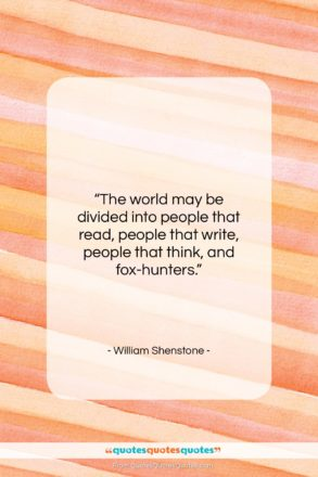 """William Shenstone quote: """"The world may be divided into people…""""- at QuotesQuotesQuotes.com"""
