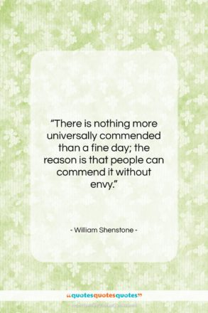 """William Shenstone quote: """"There is nothing more universally commended than…""""- at QuotesQuotesQuotes.com"""