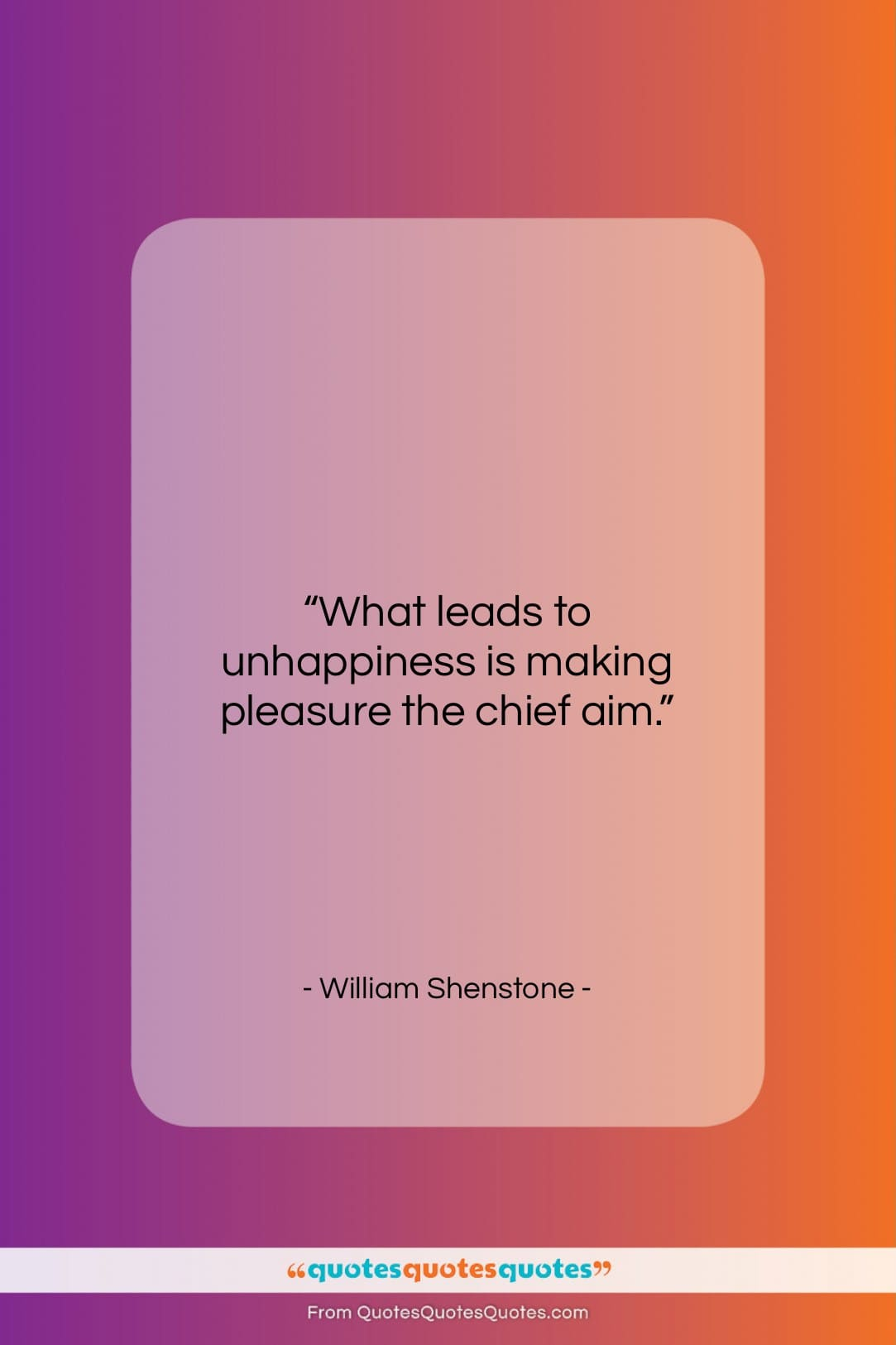 """William Shenstone quote: """"What leads to unhappiness is…""""- at QuotesQuotesQuotes.com"""