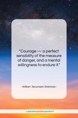 """William Tecumseh Sherman quote: """"Courage — a perfect sensibility of the…""""- at QuotesQuotesQuotes.com"""
