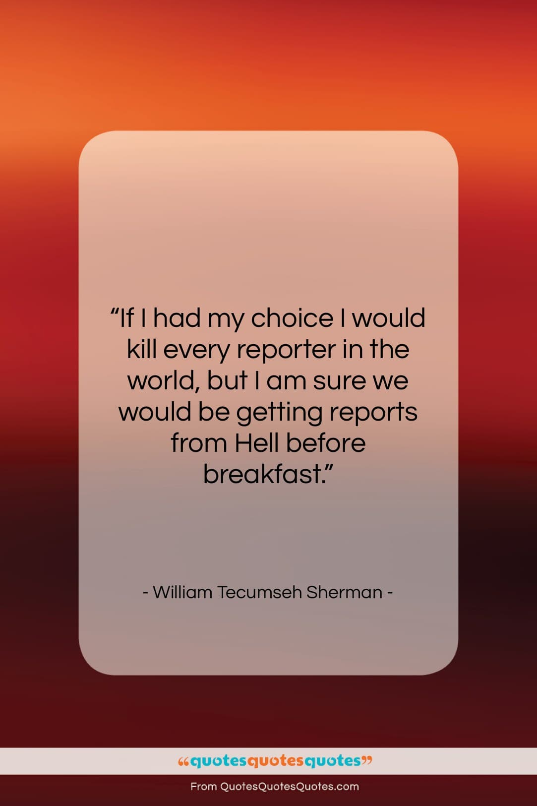 """William Tecumseh Sherman quote: """"If I had my choice I would…""""- at QuotesQuotesQuotes.com"""
