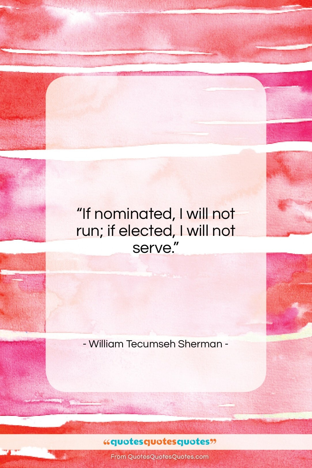 """William Tecumseh Sherman quote: """"If nominated, I will not run; if…""""- at QuotesQuotesQuotes.com"""