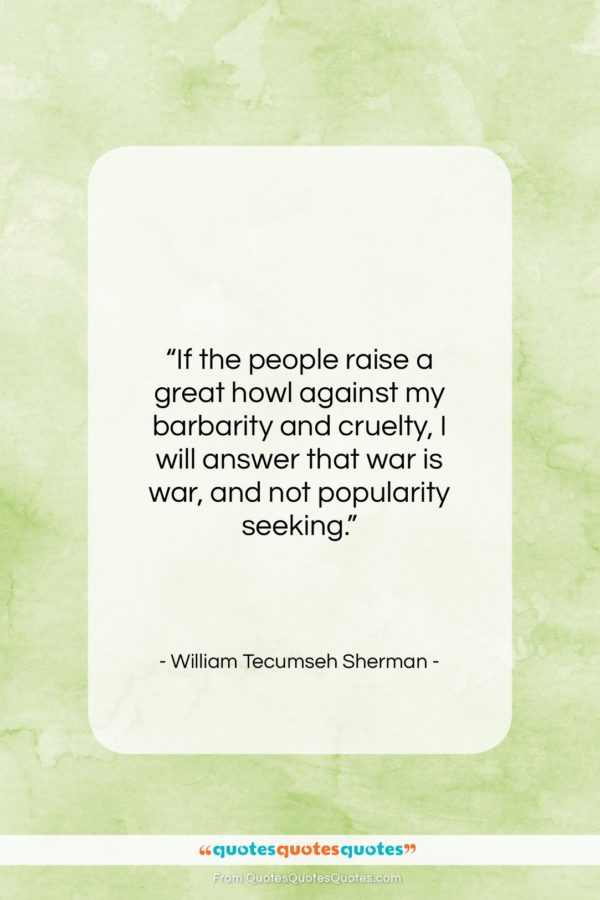 """William Tecumseh Sherman quote: """"If the people raise a great howl…""""- at QuotesQuotesQuotes.com"""