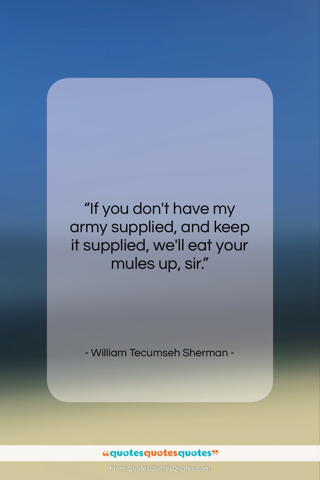"""William Tecumseh Sherman quote: """"If you don't have my army supplied,…""""- at QuotesQuotesQuotes.com"""