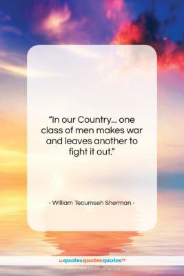 "William Tecumseh Sherman quote: ""In our Country… one class of men…""- at QuotesQuotesQuotes.com"