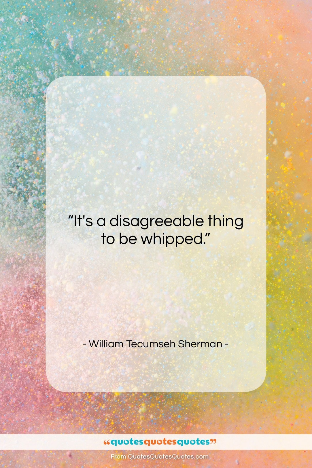 """William Tecumseh Sherman quote: """"It's a disagreeable thing to be whipped….""""- at QuotesQuotesQuotes.com"""