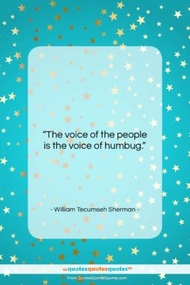 """William Tecumseh Sherman quote: """"The voice of the people is the…""""- at QuotesQuotesQuotes.com"""