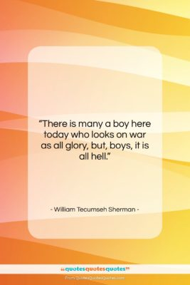 """William Tecumseh Sherman quote: """"There is many a boy here today…""""- at QuotesQuotesQuotes.com"""