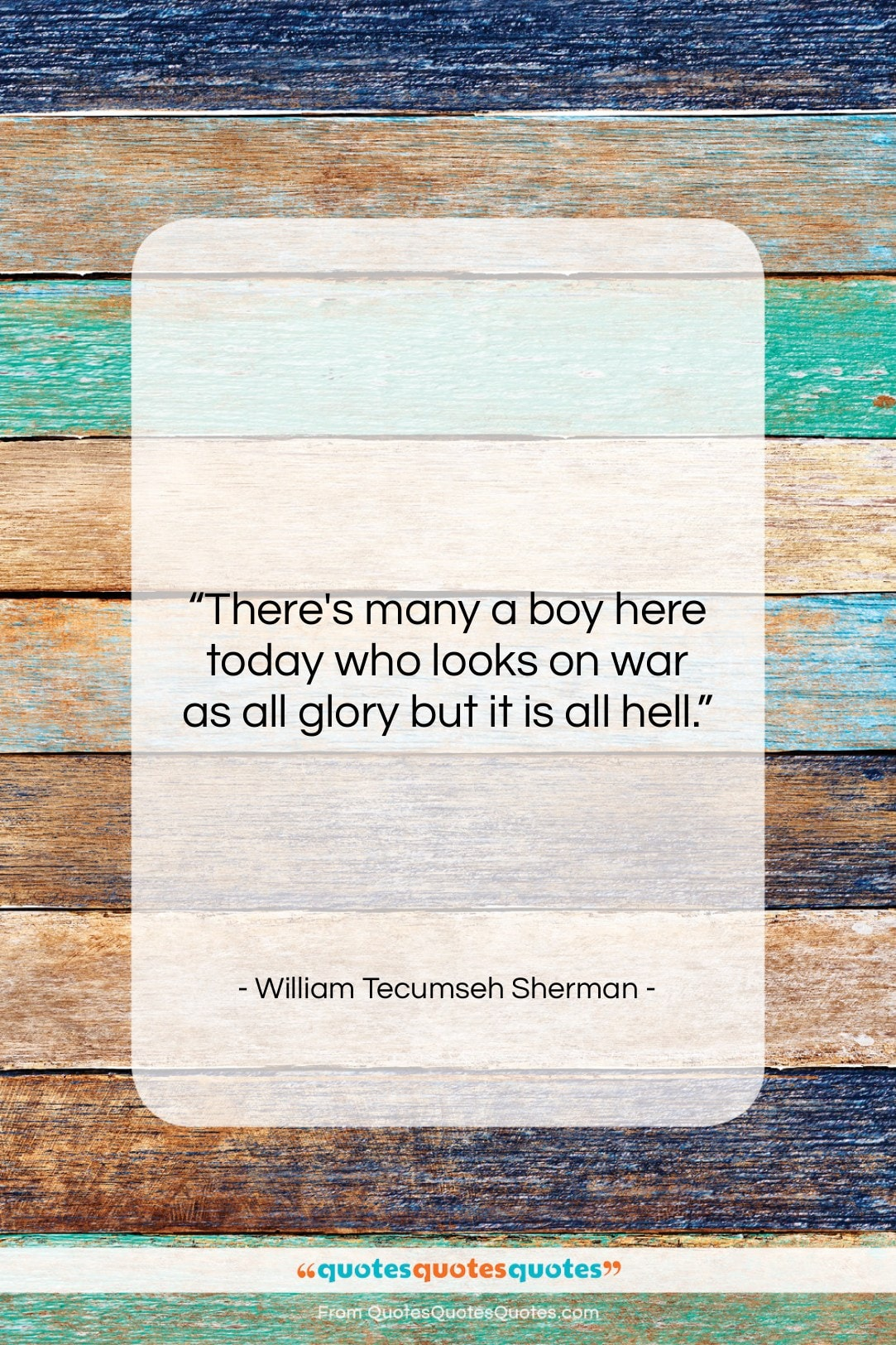 """William Tecumseh Sherman quote: """"There's many a boy here today who…""""- at QuotesQuotesQuotes.com"""
