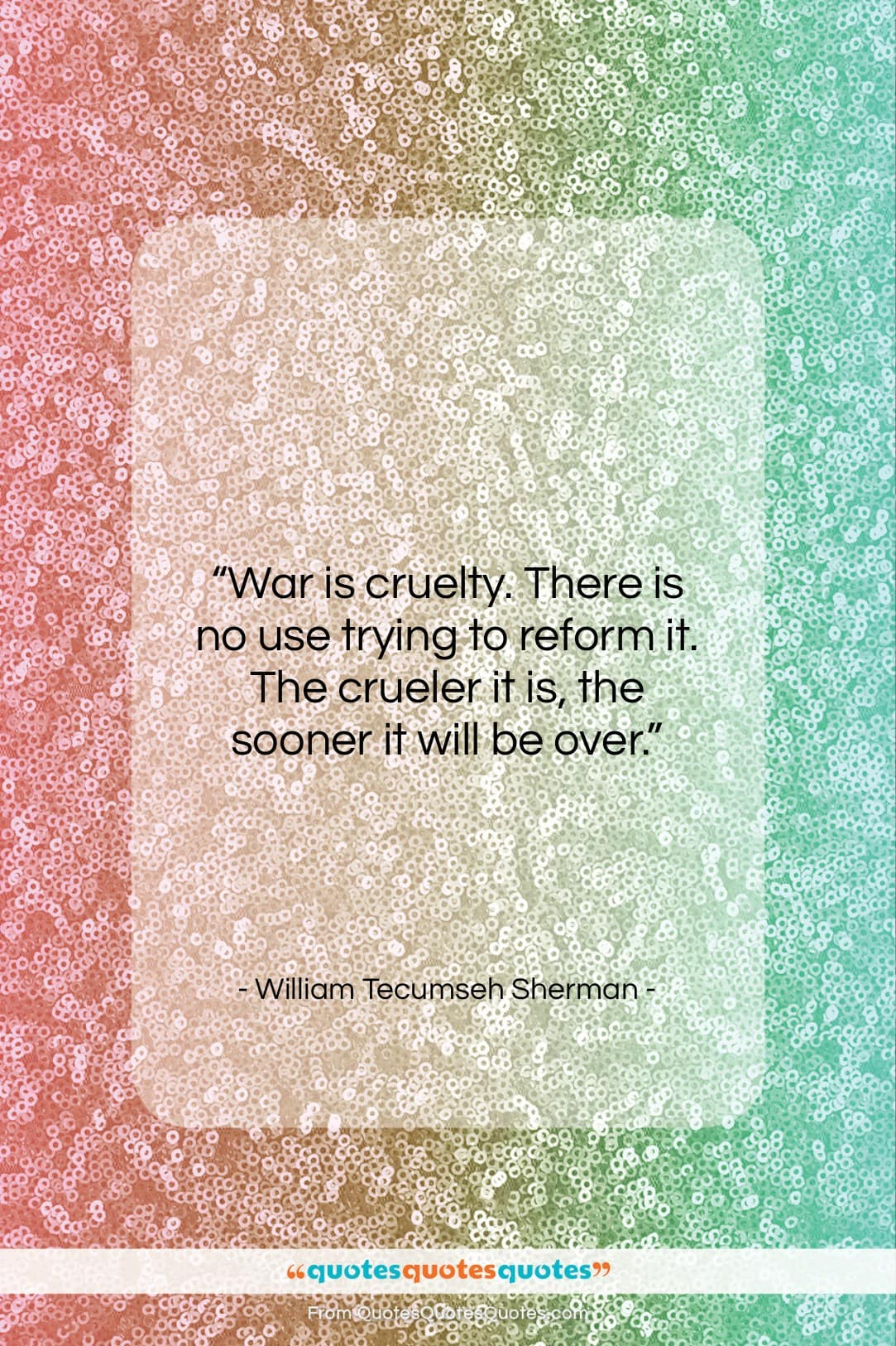 """William Tecumseh Sherman quote: """"War is cruelty. There is no use…""""- at QuotesQuotesQuotes.com"""