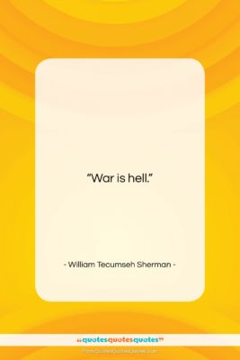 """William Tecumseh Sherman quote: """"War is hell….""""- at QuotesQuotesQuotes.com"""