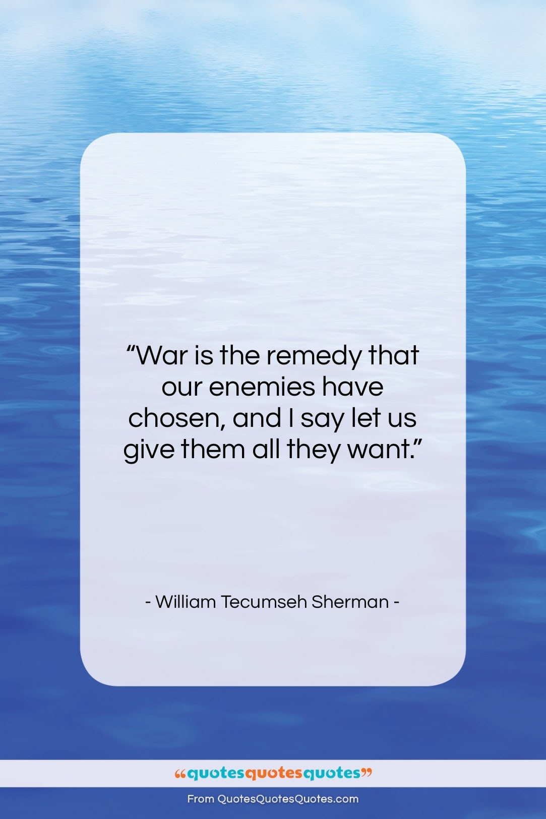 "William Tecumseh Sherman quote: ""War is the remedy that our enemies…""- at QuotesQuotesQuotes.com"