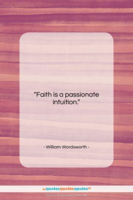 "William Wordsworth quote: ""Faith is a passionate intuition….""- at QuotesQuotesQuotes.com"