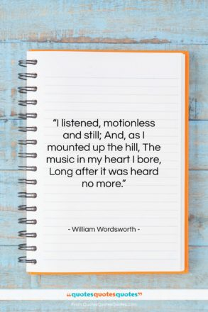 """William Wordsworth quote: """"I listened, motionless and still; And, as…""""- at QuotesQuotesQuotes.com"""
