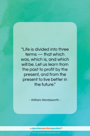 """William Wordsworth quote: """"Life is divided into three terms —…""""- at QuotesQuotesQuotes.com"""