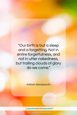 """William Wordsworth quote: """"Our birth is but a sleep and…""""- at QuotesQuotesQuotes.com"""
