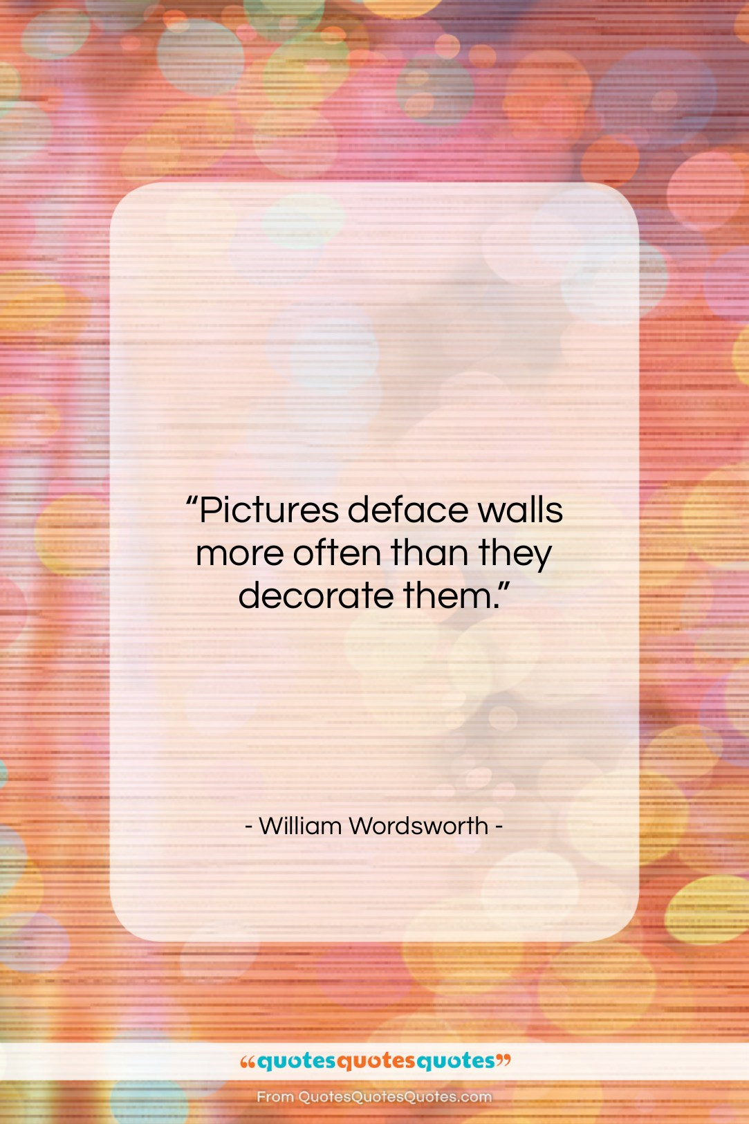 """William Wordsworth quote: """"Pictures deface walls more often than they…""""- at QuotesQuotesQuotes.com"""