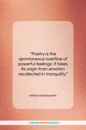 """William Wordsworth quote: """"Poetry is the spontaneous overflow of powerful…""""- at QuotesQuotesQuotes.com"""