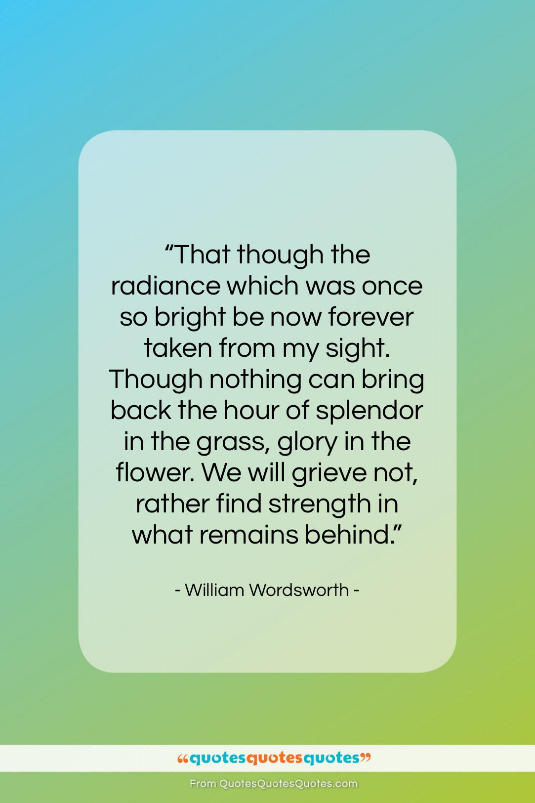 """William Wordsworth quote: """"That though the radiance which was once…""""- at QuotesQuotesQuotes.com"""