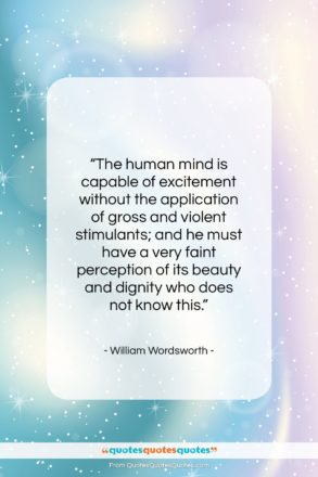 """William Wordsworth quote: """"The human mind is capable of excitement…""""- at QuotesQuotesQuotes.com"""