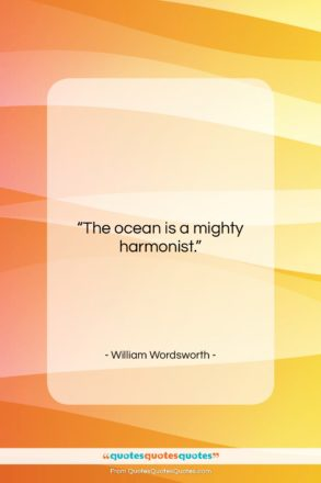 """William Wordsworth quote: """"The ocean is a mighty harmonist….""""- at QuotesQuotesQuotes.com"""