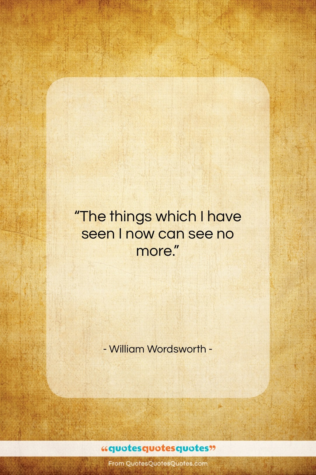 """William Wordsworth quote: """"The things which I have seen I…""""- at QuotesQuotesQuotes.com"""