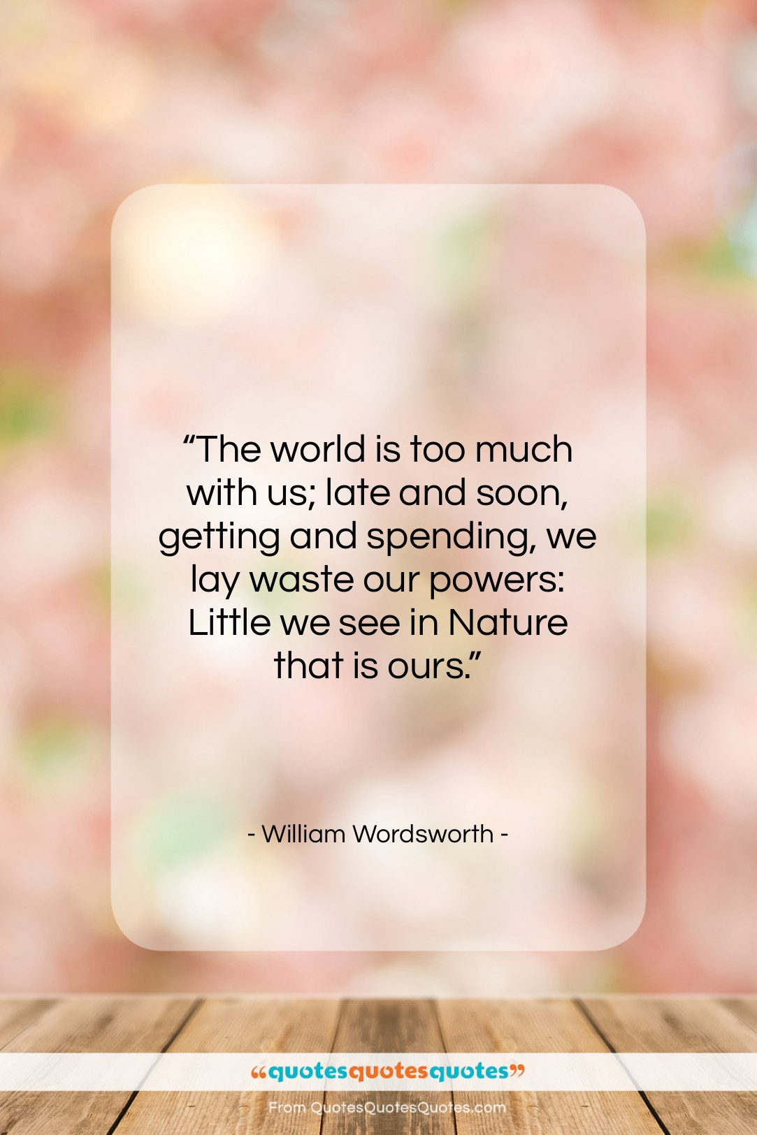 """William Wordsworth quote: """"The world is too much with us;…""""- at QuotesQuotesQuotes.com"""