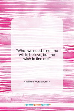 """William Wordsworth quote: """"What we need is not the will…""""- at QuotesQuotesQuotes.com"""