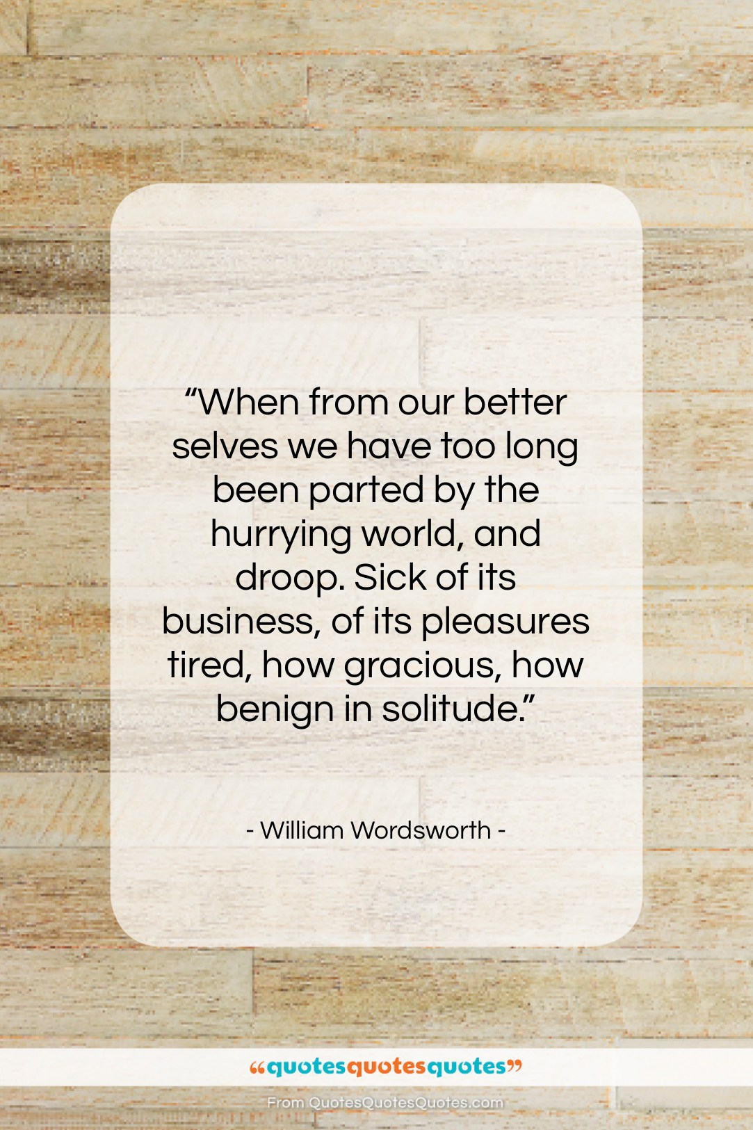 "William Wordsworth quote: ""When from our better selves we have…""- at QuotesQuotesQuotes.com"