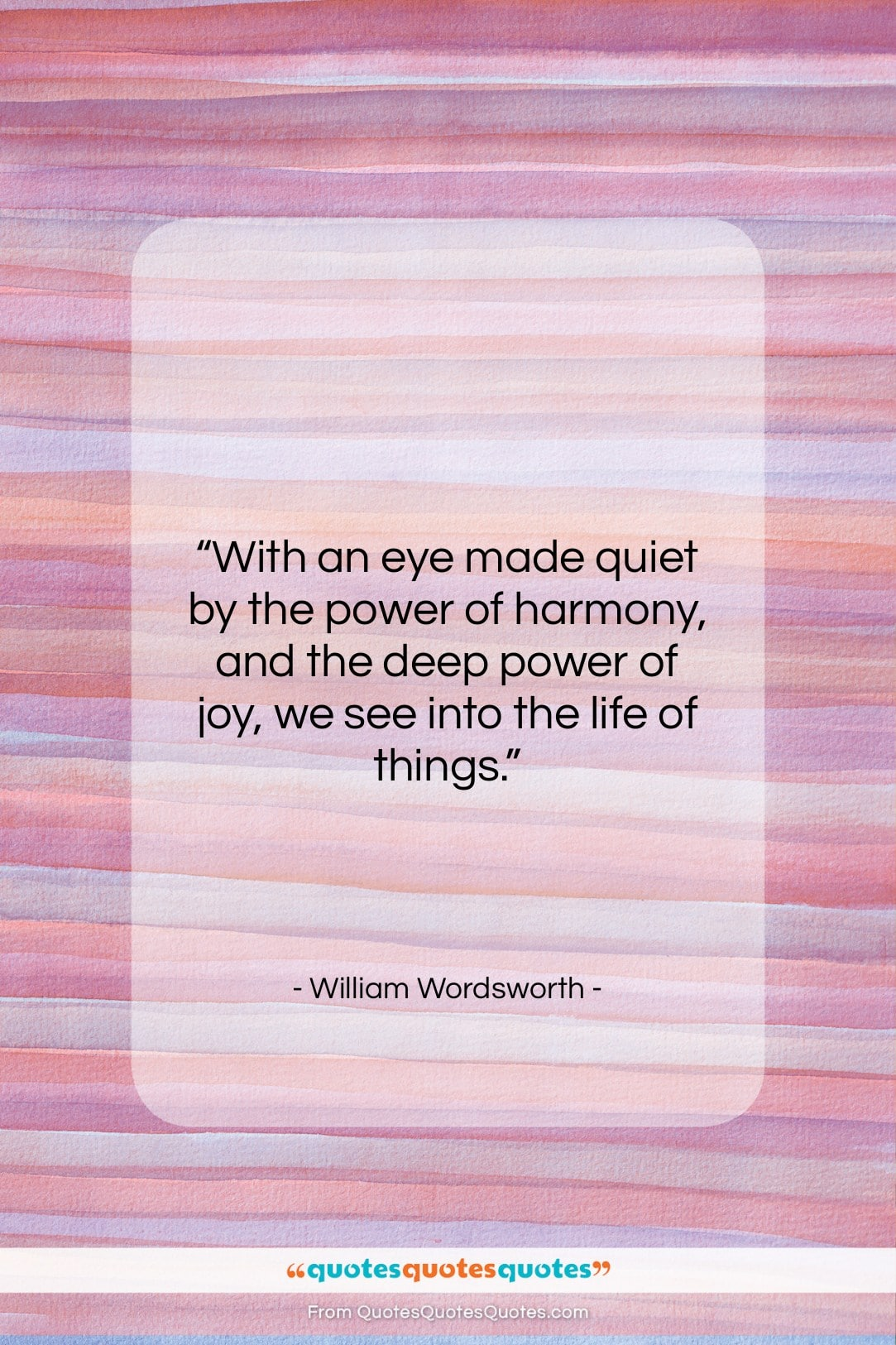"""William Wordsworth quote: """"With an eye made quiet by the…""""- at QuotesQuotesQuotes.com"""