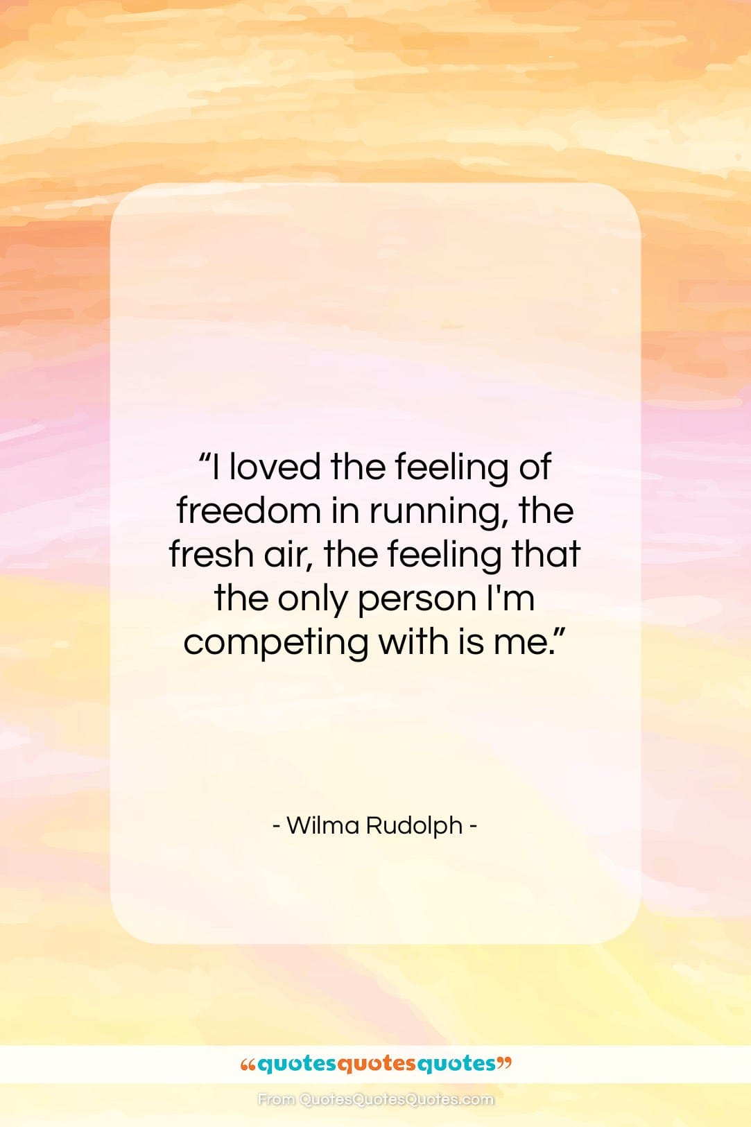 """Wilma Rudolph quote: """"I loved the feeling of freedom in…""""- at QuotesQuotesQuotes.com"""
