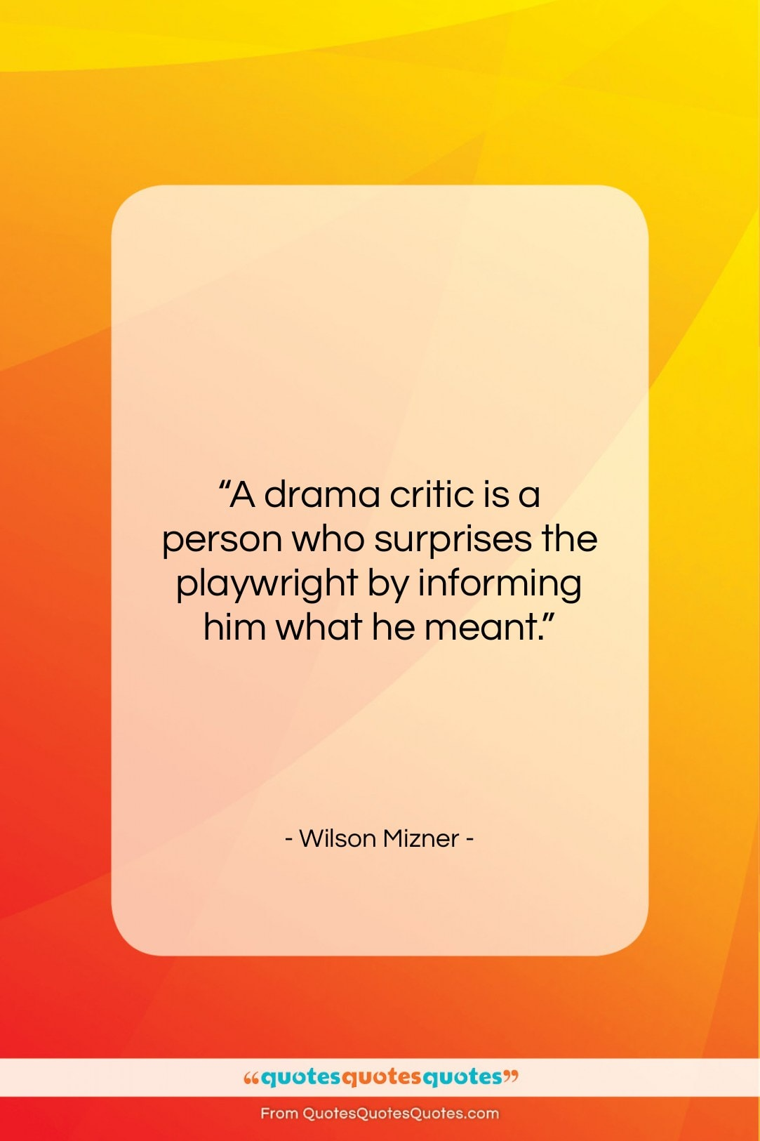 """Wilson Mizner quote: """"A drama critic is a person who…""""- at QuotesQuotesQuotes.com"""