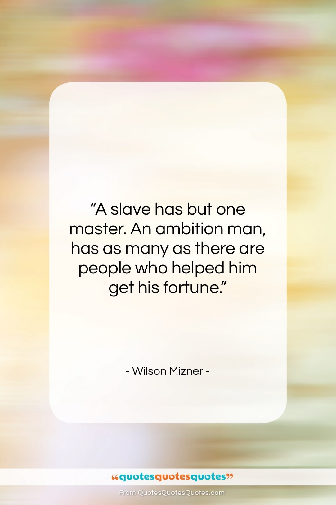 """Wilson Mizner quote: """"A slave has but one master. An…""""- at QuotesQuotesQuotes.com"""