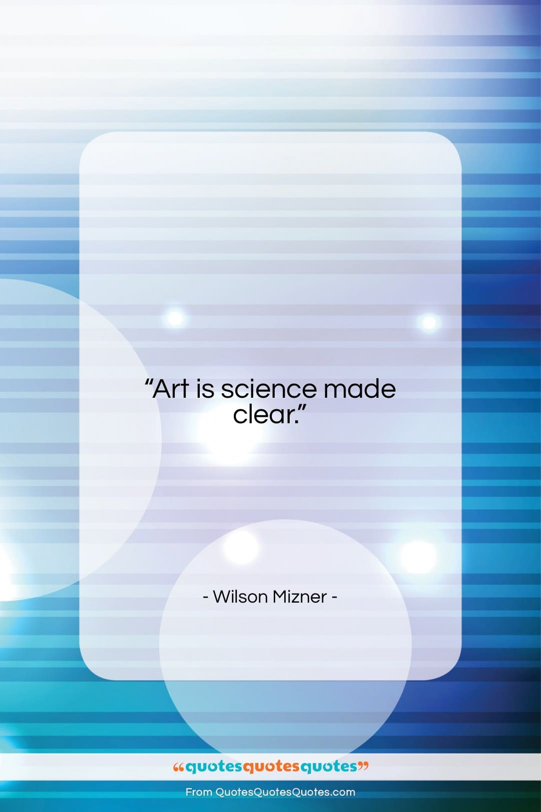 """Wilson Mizner quote: """"Art is science made clear….""""- at QuotesQuotesQuotes.com"""