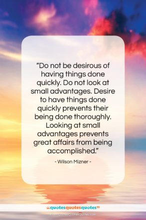 """Wilson Mizner quote: """"Do not be desirous of having things…""""- at QuotesQuotesQuotes.com"""