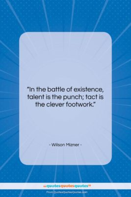 """Wilson Mizner quote: """"In the battle of existence, Talent is…""""- at QuotesQuotesQuotes.com"""