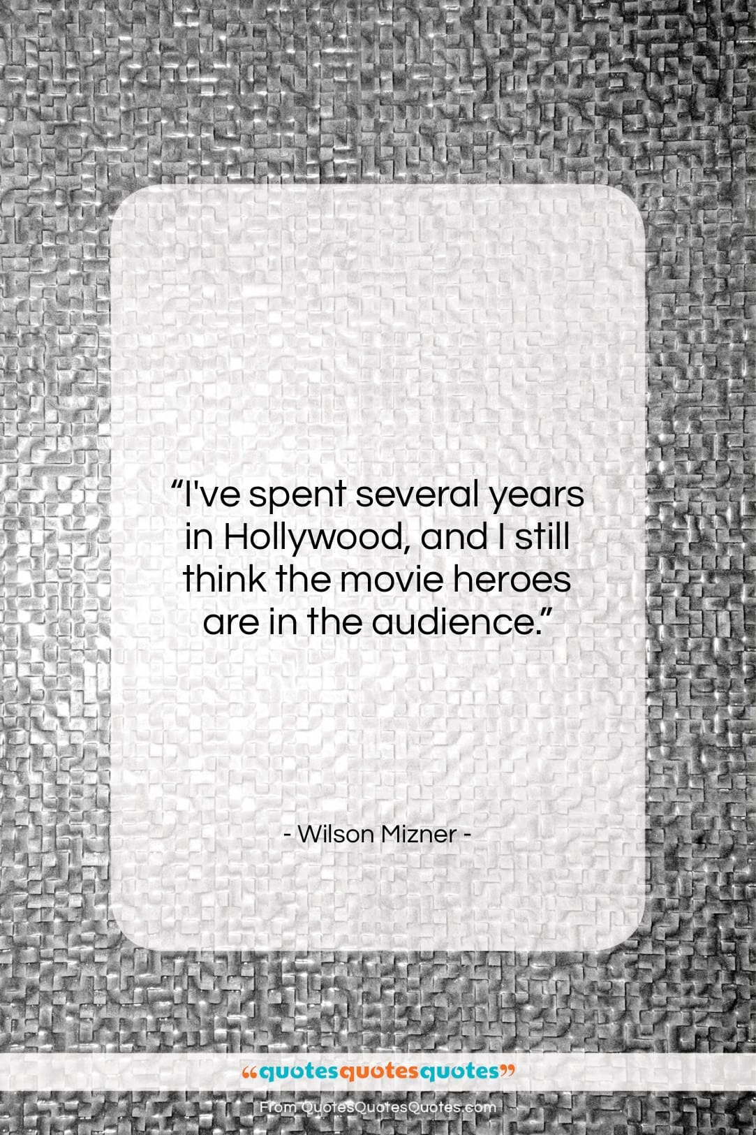 """Wilson Mizner quote: """"I've spent several years in Hollywood, and…""""- at QuotesQuotesQuotes.com"""