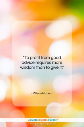 """Wilson Mizner quote: """"To profit from good advice requires more…""""- at QuotesQuotesQuotes.com"""