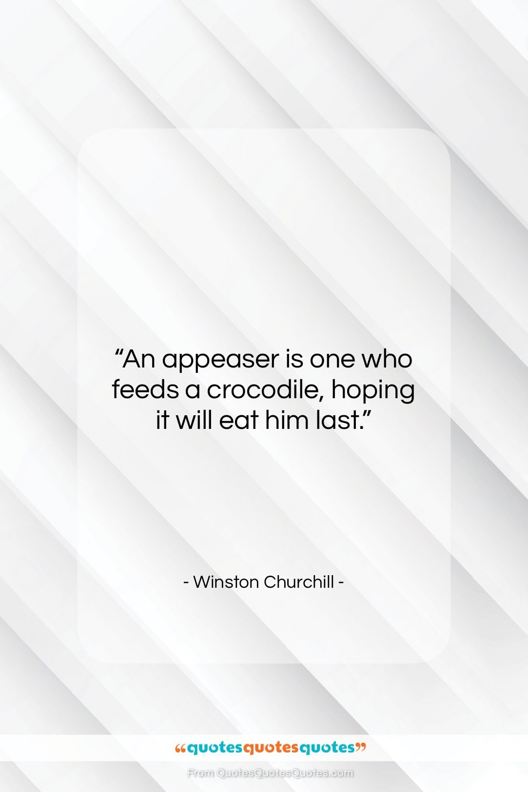 """Winston Churchill quote: """"An appeaser is one who feeds a…""""- at QuotesQuotesQuotes.com"""