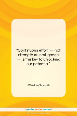 "Winston Churchill quote: ""Continuous effort — not strength or intelligence…""- at QuotesQuotesQuotes.com"
