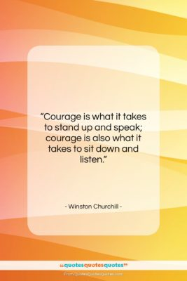 """Winston Churchill quote: """"Courage is what it takes to stand…""""- at QuotesQuotesQuotes.com"""