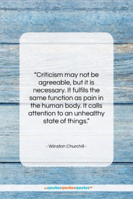 """Winston Churchill quote: """"Criticism may not be agreeable, but it…""""- at QuotesQuotesQuotes.com"""
