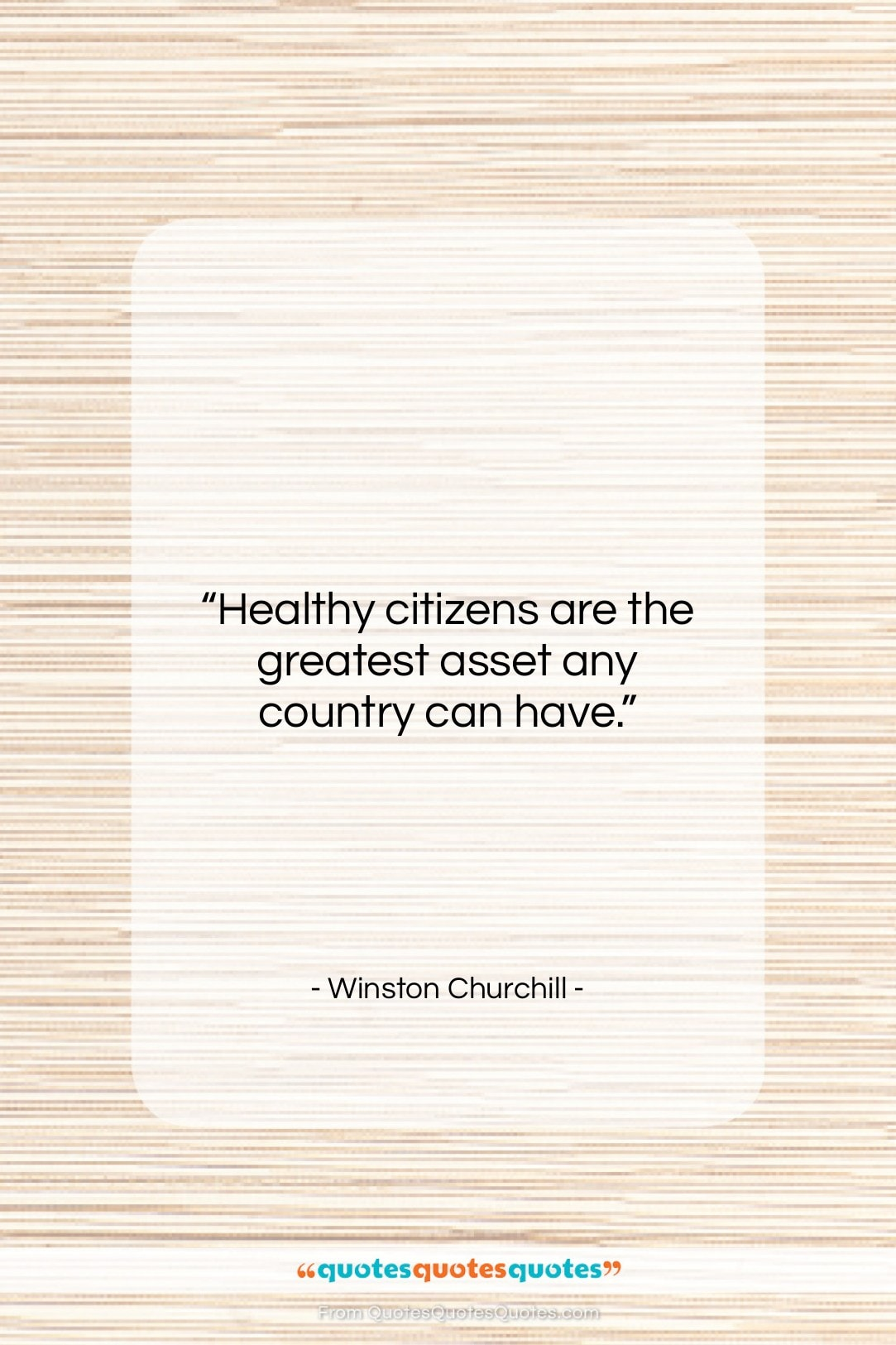 """Winston Churchill quote: """"Healthy citizens are the greatest asset any…""""- at QuotesQuotesQuotes.com"""