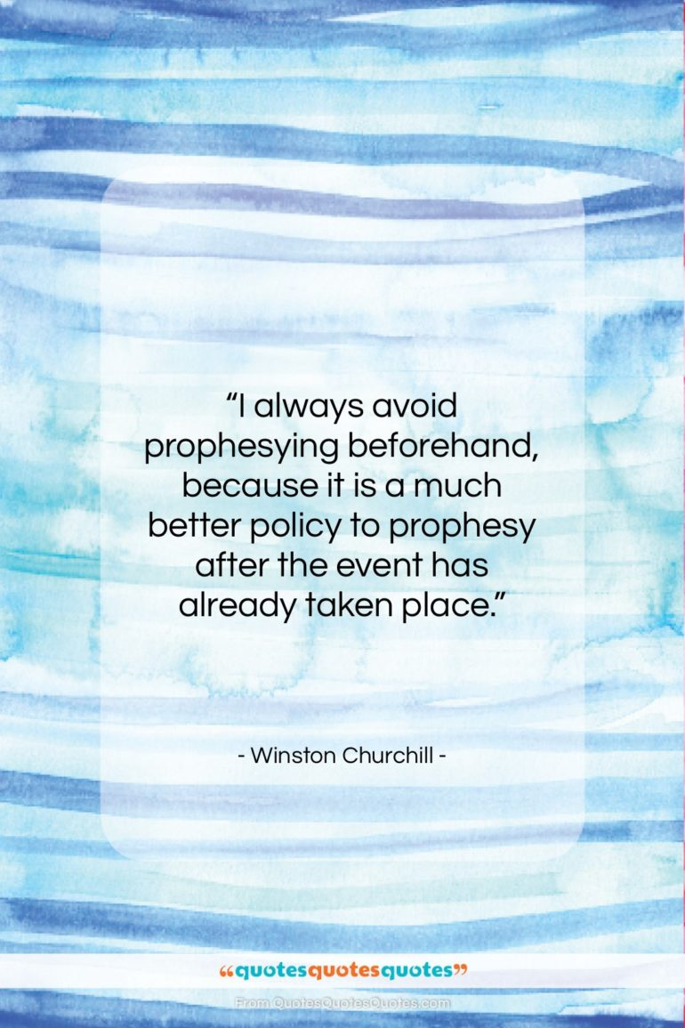 """Winston Churchill quote: """"I always avoid prophesying beforehand, because it…""""- at QuotesQuotesQuotes.com"""
