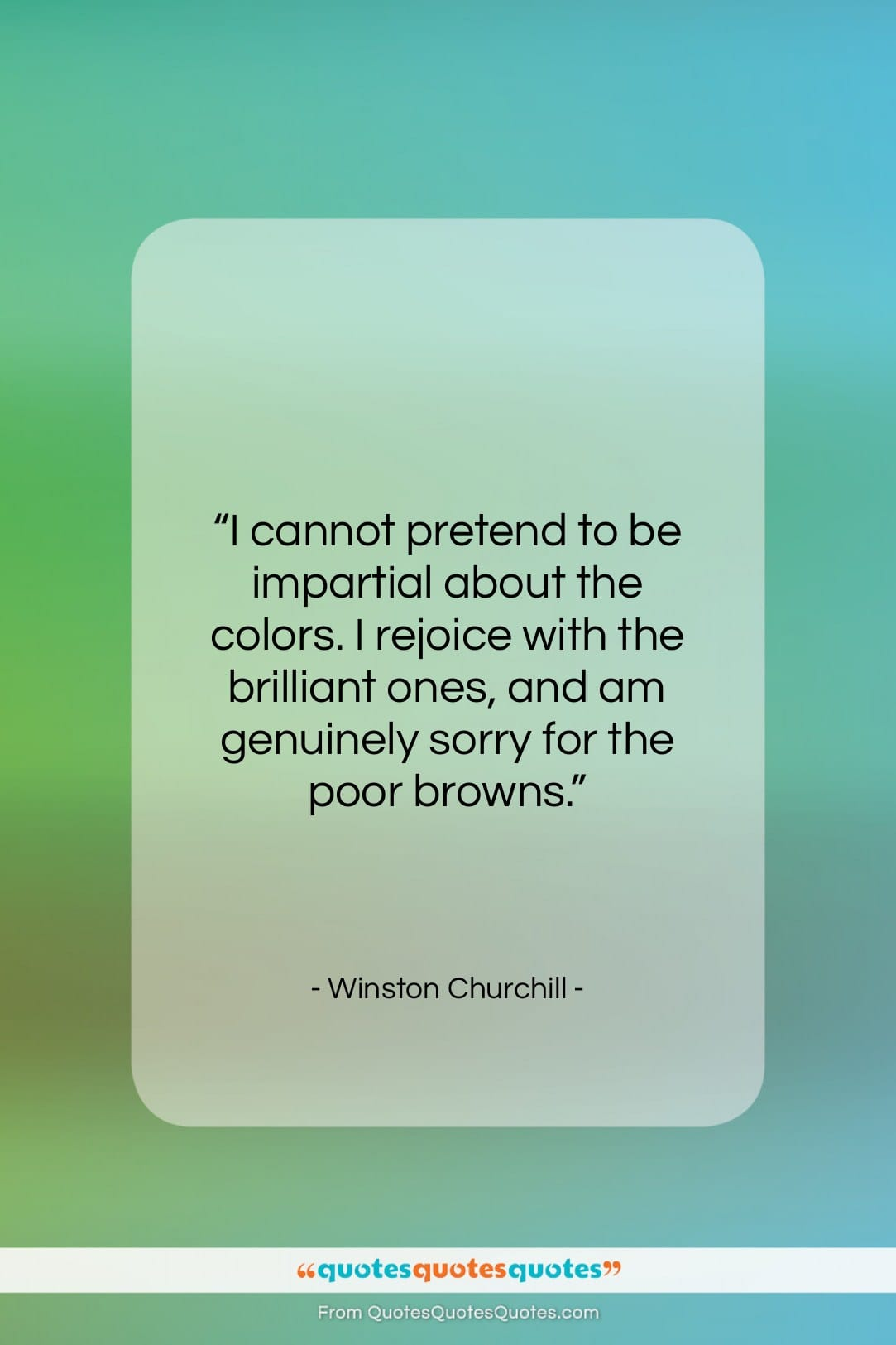 """Winston Churchill quote: """"I cannot pretend to be impartial about…""""- at QuotesQuotesQuotes.com"""